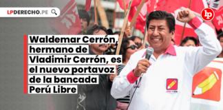 Waldemar Cerrón, hermano de Vladimir Cerrón, es el nuevo portavoz de la bancada Perú Libre