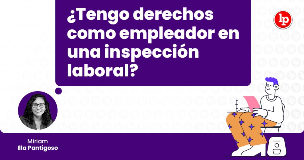 ¿Tengo derechos como empleador en una inspección laboral? con logo de LP