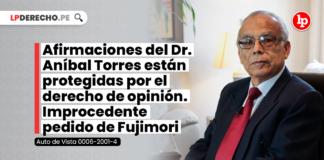 Afirmaciones del Dr. Aníbal Torres están protegidas por el derecho de opinión. Improcedente pedido de Fujimori