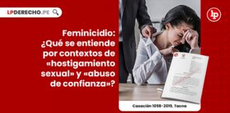 Feminicidio: ¿Qué se entiende por contextos de «hostigamiento sexual» y «abuso de confianza»?
