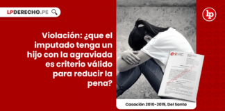 Violación: ¿que el imputado tenga un hijo con la agraviada es criterio válido para reducir la pena? [Casación 2010-2019, Del Santa]