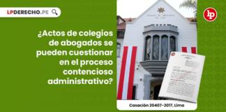 ¿Actos de colegios de abogados se pueden cuestionar en el proceso contencioso administrativo?