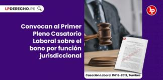 Convocan al Primer Pleno Casatorio Laboral sobre el bono por función jurisdiccional