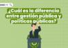 ¿Cuál es la diferencia entre gestión pública y políticas públicas?