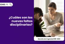 Decreto de Urgencia 090-2021: ¿Cuáles son las nuevas faltas disciplinarias?