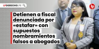 Detienen a fiscal denunciada por «estafar» con supuestos nombramientos falsos a abogados