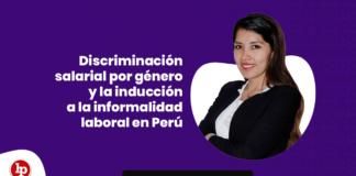 Discriminación salarial por género y la inducción a la informalidad laboral en Perú con logo de LP