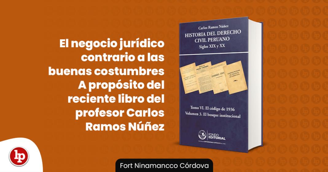 El negocio jurídico contrario a las buenas costumbres A propósito del reciente libro del profesor Carlos Ramos Núñez