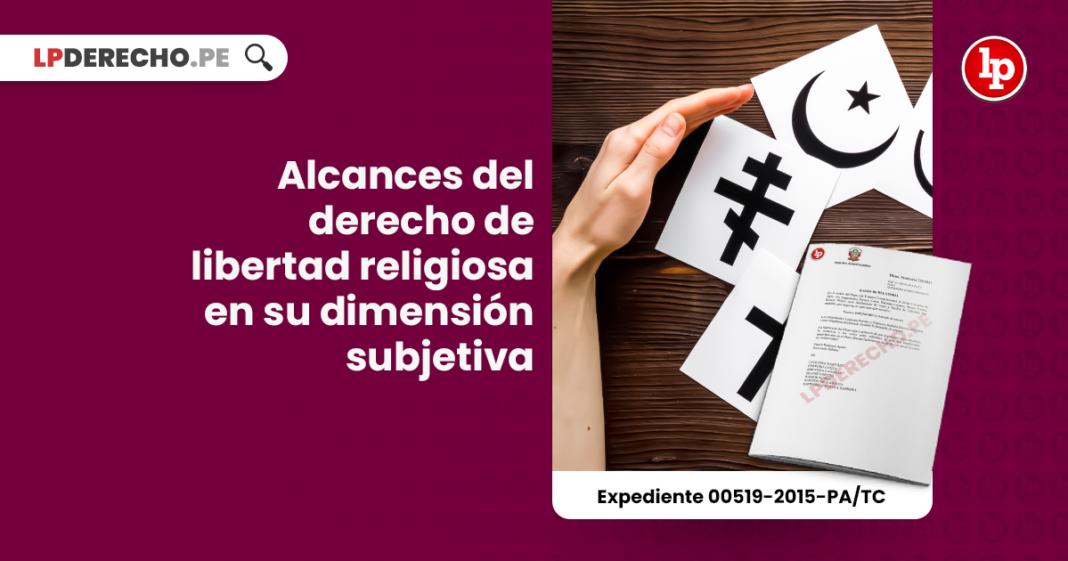 Alcances del derecho de libertad religiosa en su dimensión subjetiva