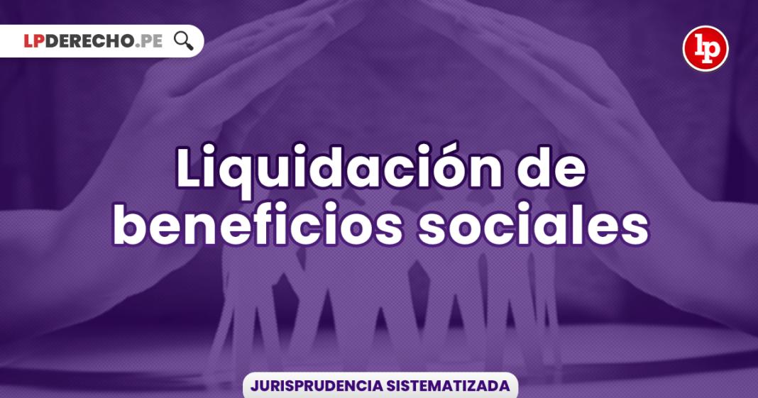 Jurisprudencia sobre liquidación de beneficios sociales-LP