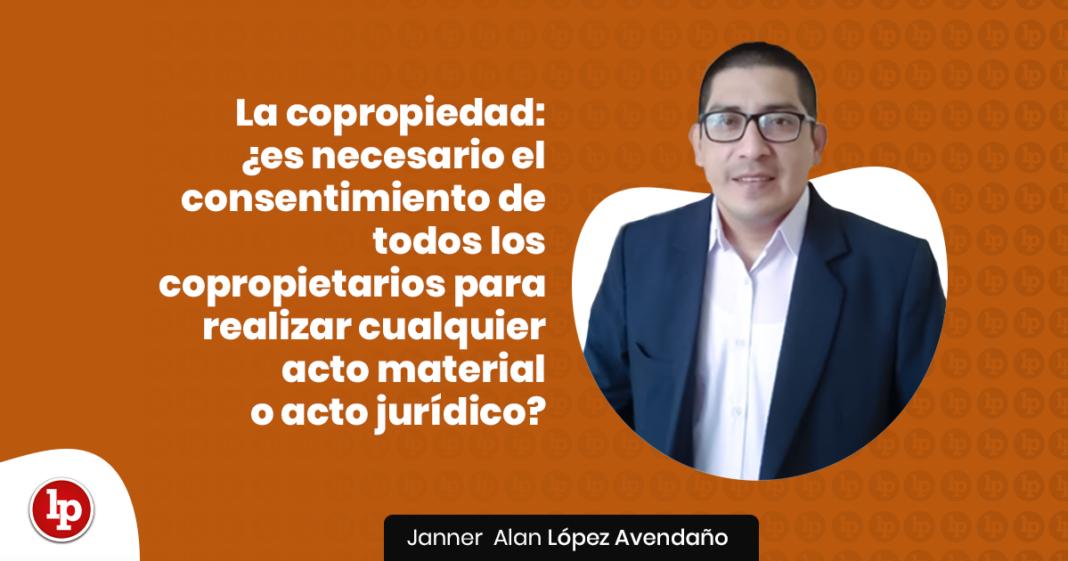 La copropiedad es necesario el consentimiento de todos los copropietarios para realizar cualquier acto material o acto juridico con logo de LP