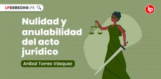 Nulidad y anulabilidad del acto jurídico
