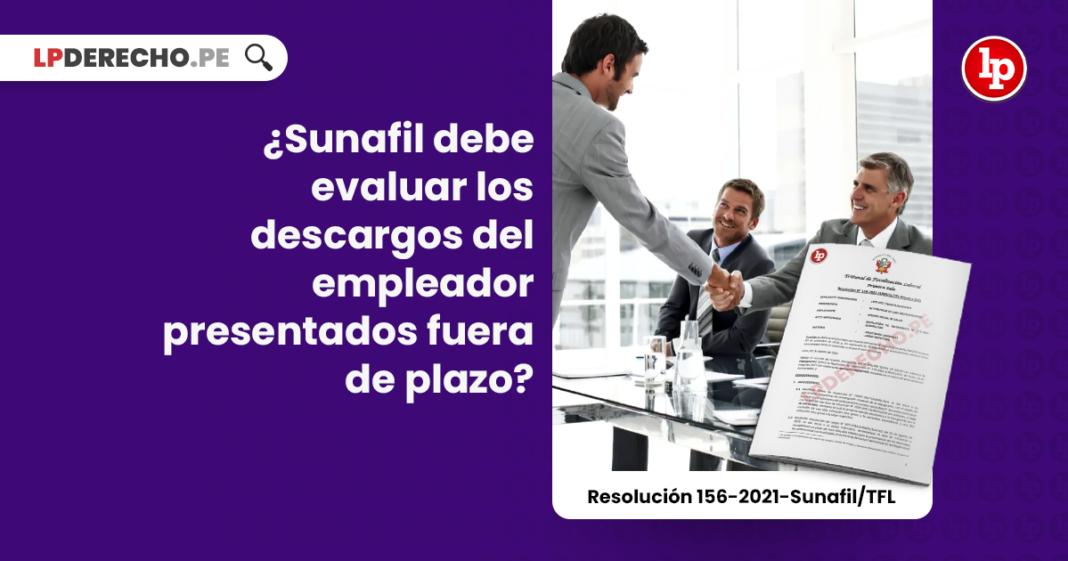 ¿Sunafil debe evaluar los descargos del empleador presentados fuera de plazo?