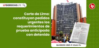 Corte de Lima: constituyen pedidos urgentes los requerimientos de prueba anticipada con detenido