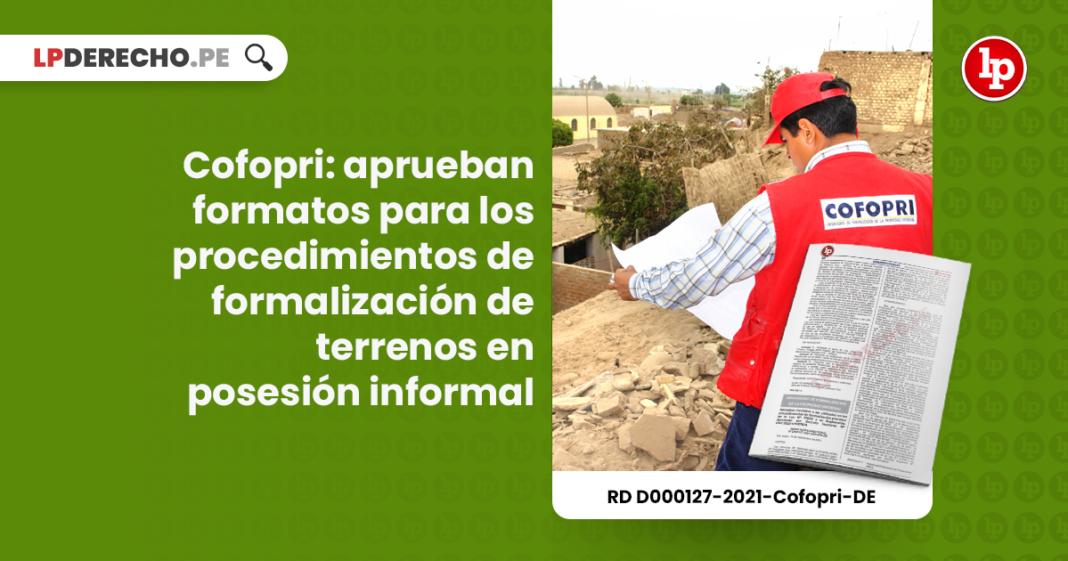 Cofopri: aprueban formatos para los procedimientos de formalización de terrenos en posesión informal