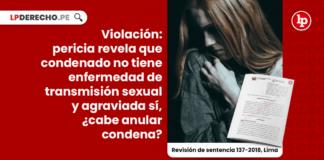 Violación: pericia revela que condenado no tiene enfermedad de transmisión sexual y agraviada sí, ¿cabe anular condena?