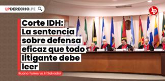 Corte IDH: La sentencia sobre defensa eficaz que todo litigante debe leer