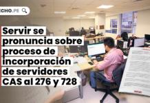 Servir se pronuncia sobre proceso de incorporación de servidores CAS al 276 y 728