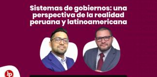 Sistemas de gobiernos: una perspectiva de la realidad peruana y latinoamericana con logo de LP