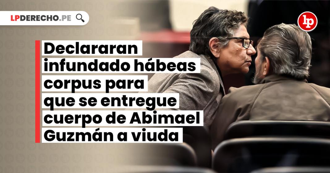 Declararan infundado hábeas corpus para que se entregue cuerpo de Abimael Guzmán a viuda