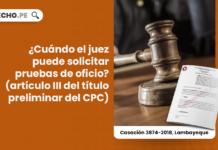 ¿Cuándo el juez puede solicitar pruebas de oficio? (artículo III del título preliminar del CPC)