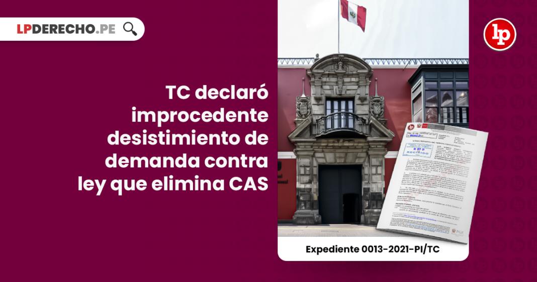 TC declaró improcedente desistimiento de demanda contra ley que elimina CAS