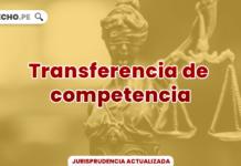 Jurisprudencia relevante y actual sobre transferencia de competencia-LP