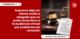 Suprema deja sin efecto multa a abogado que no pudo conectarse a la audiencia virtual por problemas de conexión