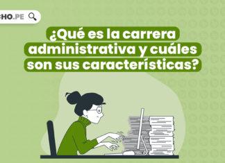 ¿Qué es la carrera administrativa y cuáles son sus características?